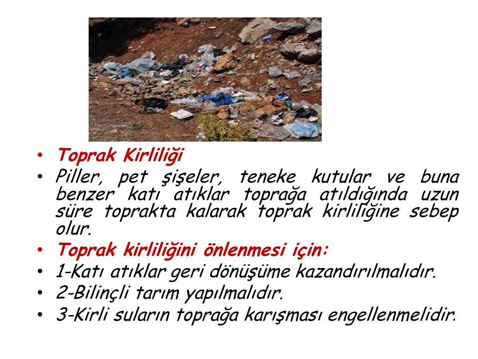 Toprak Kirliliği Piller, pet şişeler, teneke kutular ve buna benzer katı atıklar toprağa atıldığında uzun süre toprakta kalarak toprak kirliliğine seb