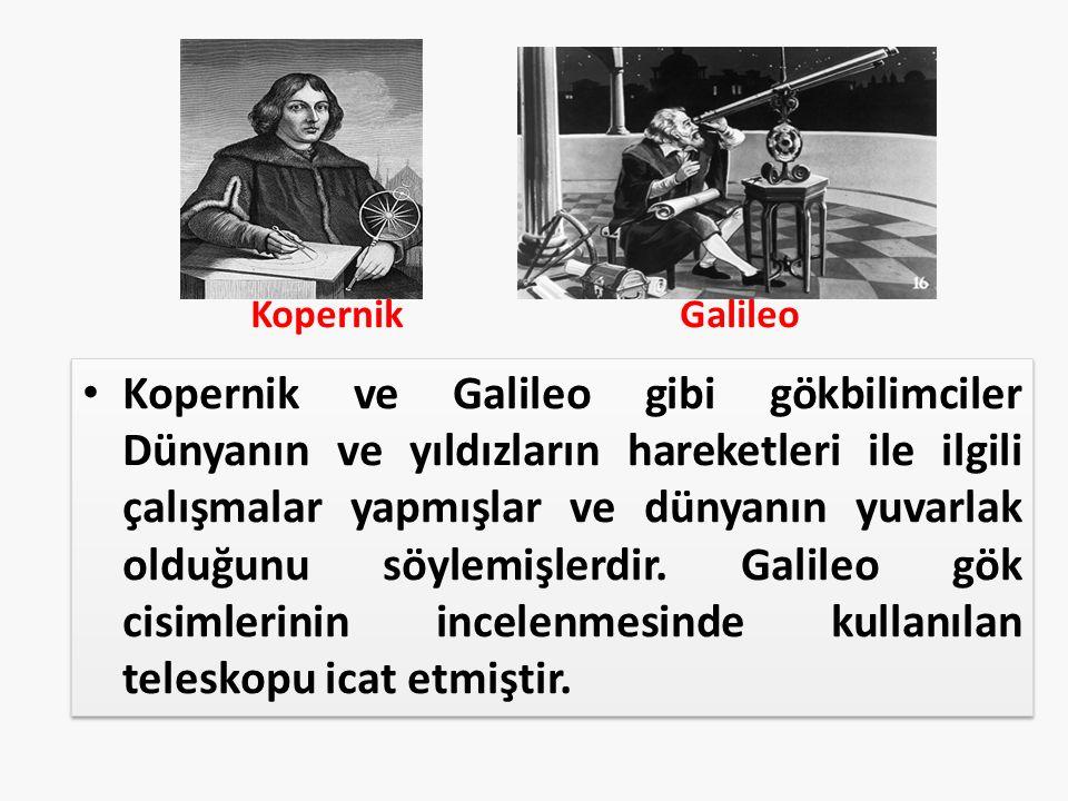 Kopernik ve Galileo gibi gökbilimciler Dünyanın ve yıldızların hareketleri ile ilgili çalışmalar yapmışlar ve dünyanın yuvarlak olduğunu söylemişlerdir.