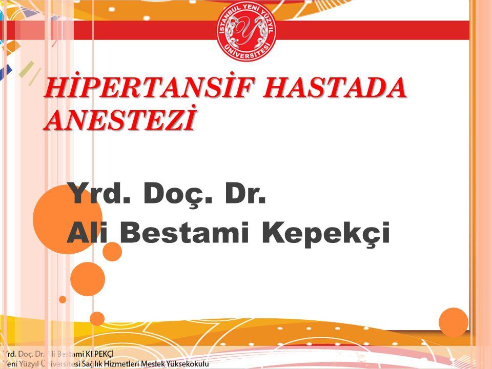 HİPERTANSİF HASTADA ANESTEZİ Yrd. Doç. Dr. Ali Bestami Kepekçi