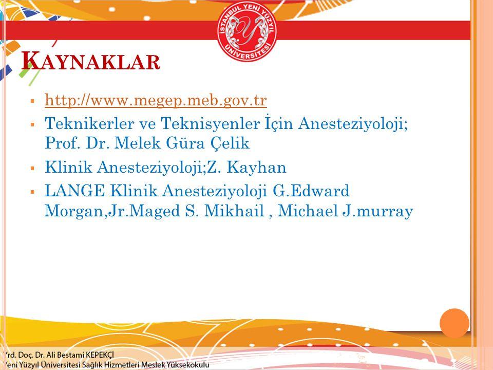 K AYNAKLAR  http://www.megep.meb.gov.tr http://www.megep.meb.gov.tr  Teknikerler ve Teknisyenler İçin Anesteziyoloji; Prof. Dr. Melek Güra Çelik  K