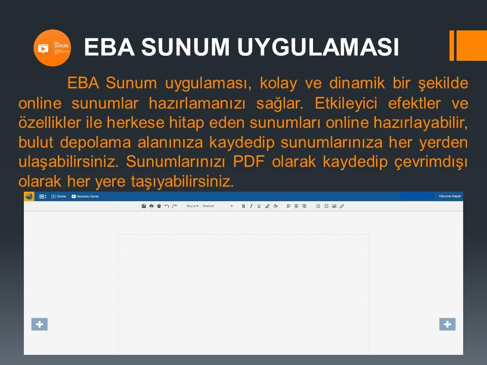 EBA SUNUM UYGULAMASI EBA Sunum uygulaması, kolay ve dinamik bir şekilde online sunumlar hazırlamanızı sağlar. Etkileyici efektler ve özellikler ile he