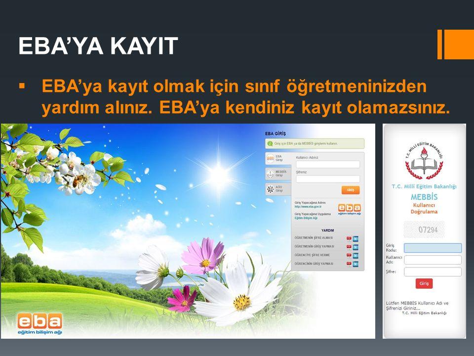 EBA'YA KAYIT  EBA'ya kayıt olmak için sınıf öğretmeninizden yardım alınız. EBA'ya kendiniz kayıt olamazsınız.