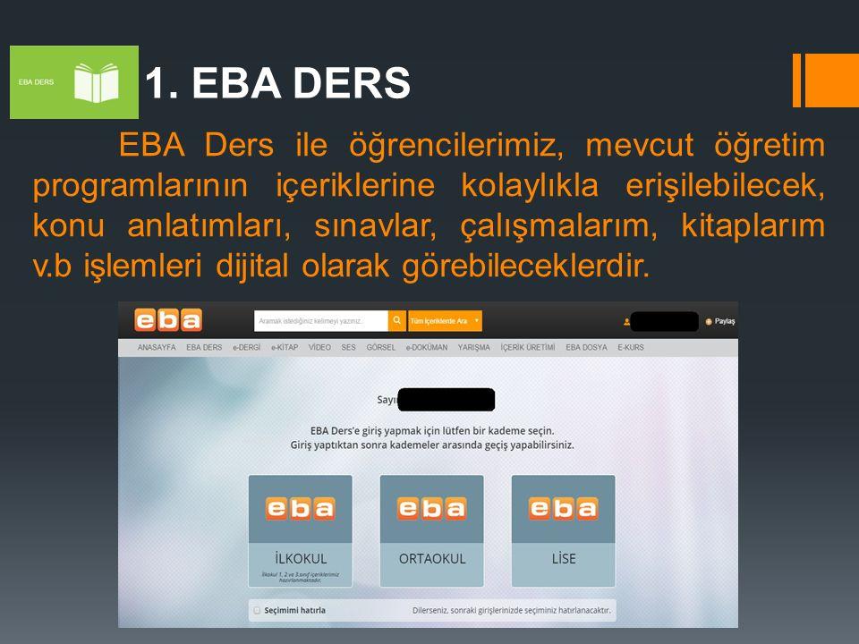 1. EBA DERS EBA Ders ile öğrencilerimiz, mevcut öğretim programlarının içeriklerine kolaylıkla erişilebilecek, konu anlatımları, sınavlar, çalışmaları