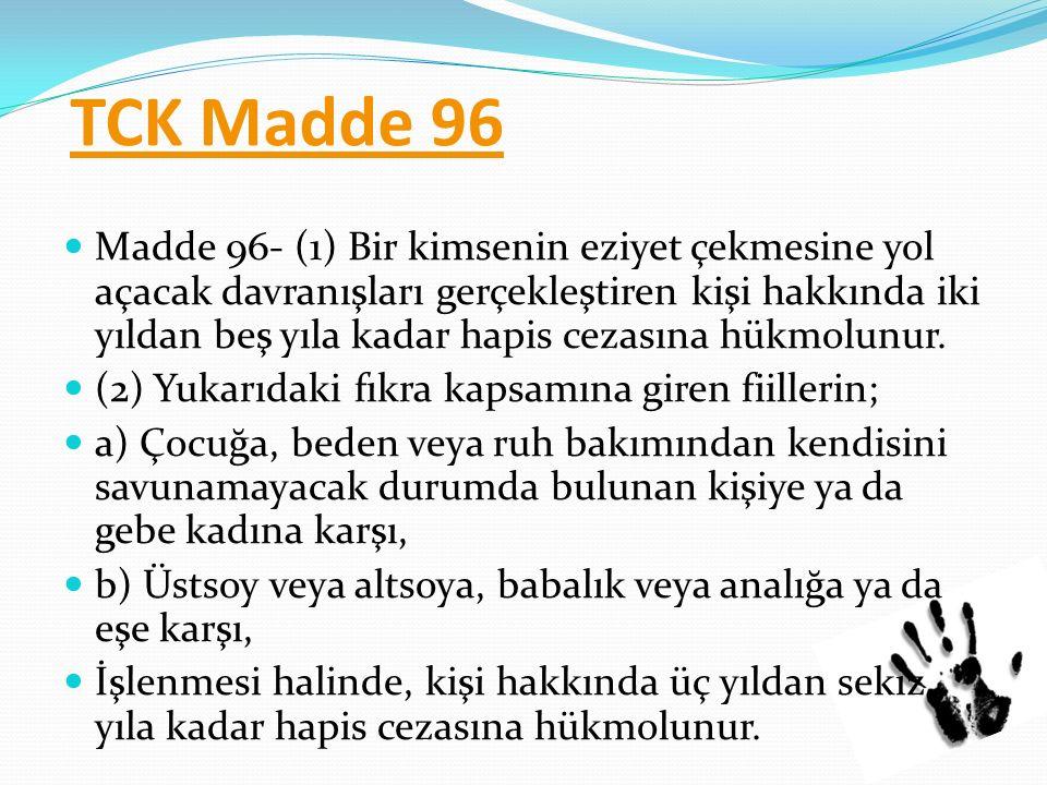 TCK Madde 96 Madde 96- (1) Bir kimsenin eziyet çekmesine yol açacak davranışları gerçekleştiren kişi hakkında iki yıldan beş yıla kadar hapis cezasına hükmolunur.