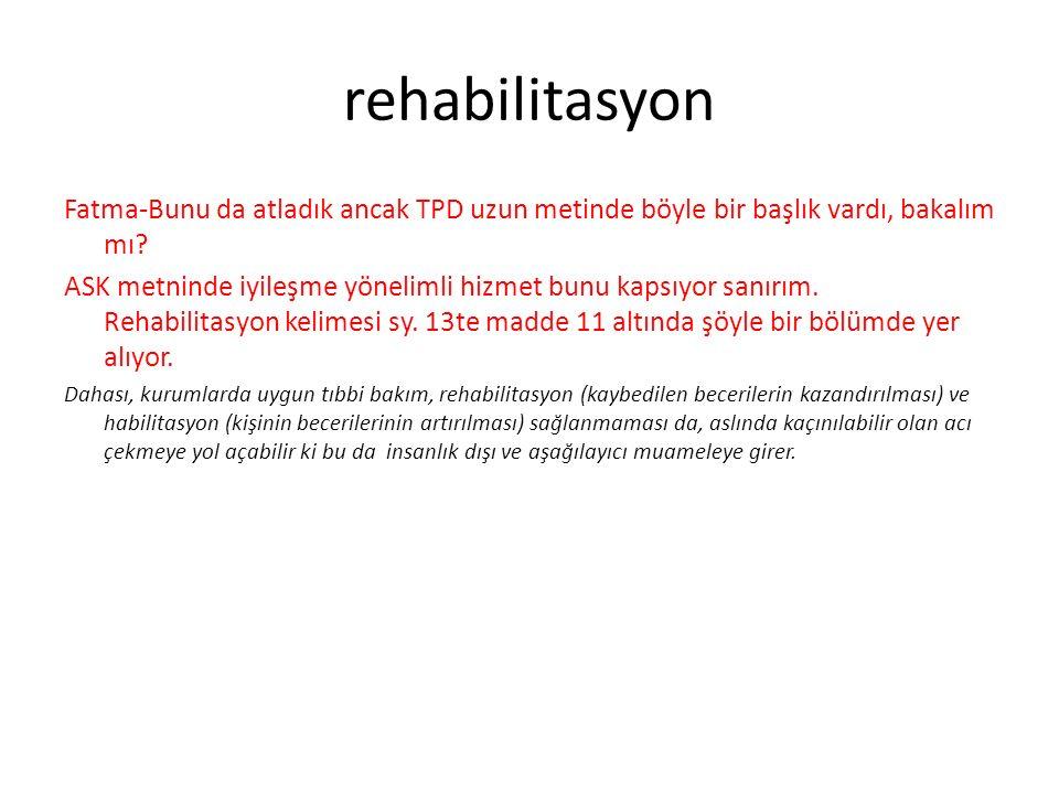 rehabilitasyon Fatma-Bunu da atladık ancak TPD uzun metinde böyle bir başlık vardı, bakalım mı.