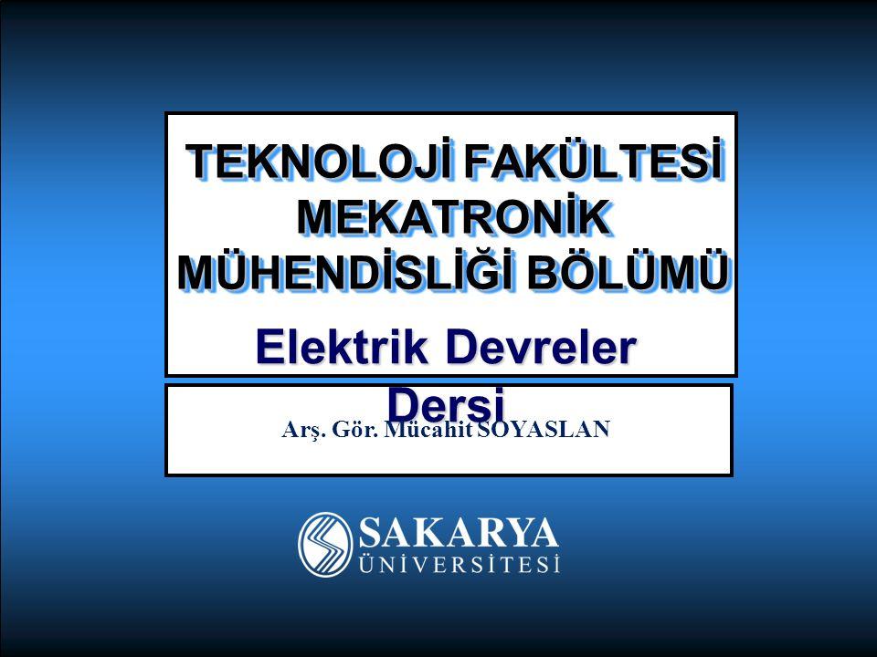 TEKNOLOJİ FAKÜLTESİ MEKATRONİK MÜHENDİSLİĞİ BÖLÜMÜ Elektrik Devreler Dersi Arş.