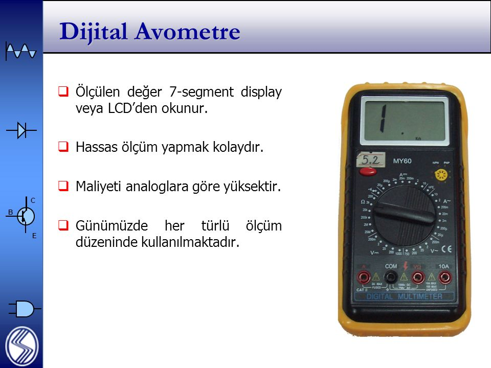 C E B Dijital Avometre  Ölçülen değer 7-segment display veya LCD'den okunur.