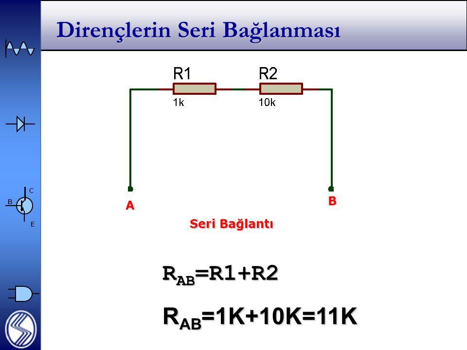 C E B Dirençlerin Seri Bağlanması A B Seri Bağlantı R AB =R1+R2 R AB =1K+10K=11K