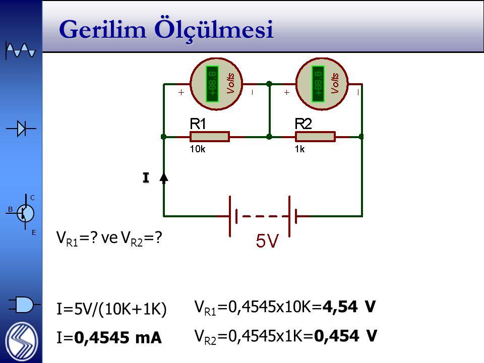 C E B Gerilim Ölçülmesi I=5V/(10K+1K) I=0,4545 mA I V R1 =0,4545x10K=4,54 V V R2 =0,4545x1K=0,454 V V R1 =.