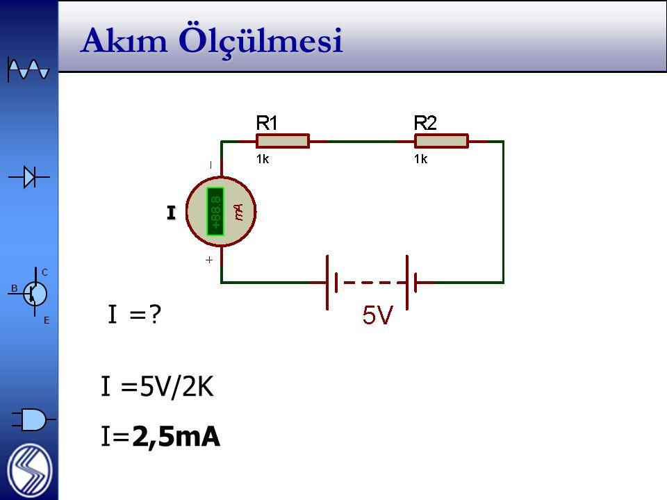 C E B Akım Ölçülmesi I I =5V/2K I=2,5mA I =?