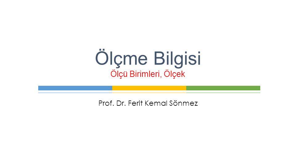 Prof. Dr. Ferit Kemal Sönmez Ölçme Bilgisi Ölçü Birimleri, Ölçek