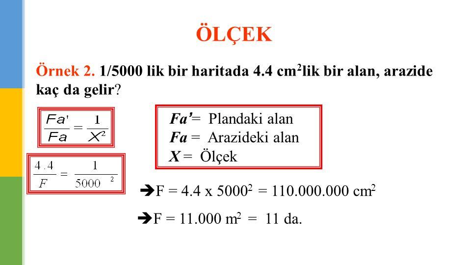 ÖLÇEK Örnek 2. 1/5000 lik bir haritada 4.4 cm 2 lik bir alan, arazide kaç da gelir? Fa'= Plandaki alan Fa = Arazideki alan X = Ölçek  F = 4.4 x 5000