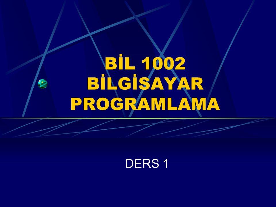 BİL 1002 BİLGİSAYAR PROGRAMLAMA DERS 1