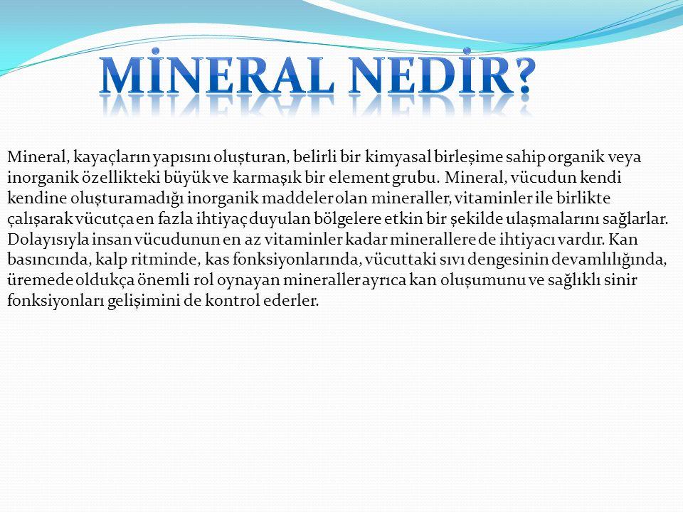 Mineral, kayaçların yapısını oluşturan, belirli bir kimyasal birleşime sahip organik veya inorganik özellikteki büyük ve karmaşık bir element grubu. M