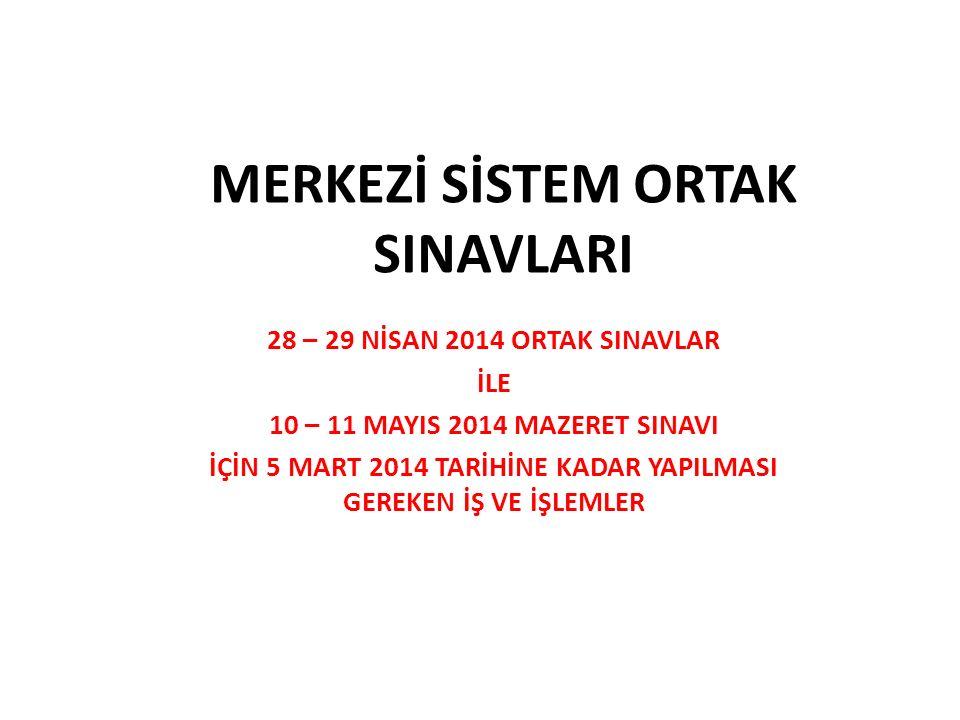 MERKEZİ SİSTEM ORTAK SINAVLARI 28 – 29 NİSAN 2014 ORTAK SINAVLAR İLE 10 – 11 MAYIS 2014 MAZERET SINAVI İÇİN 5 MART 2014 TARİHİNE KADAR YAPILMASI GEREK