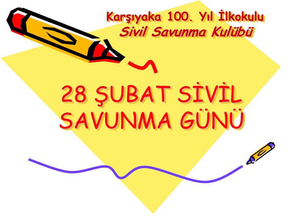 28 ŞUBAT SİVİL SAVUNMA GÜNÜ Karşıyaka 100. Yıl İlkokulu Sivil Savunma Kulübü