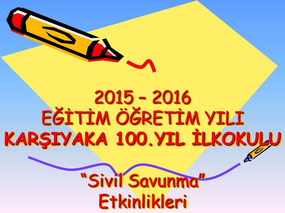 """2015 – 2016 EĞİTİM ÖĞRETİM YILI KARŞIYAKA 100.YIL İLKOKULU """"Sivil Savunma"""" Etkinlikleri"""