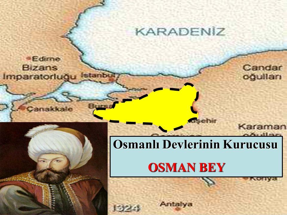 Osmanlı Devlerinin Kurucusu OSMAN BEY OSMAN BEY