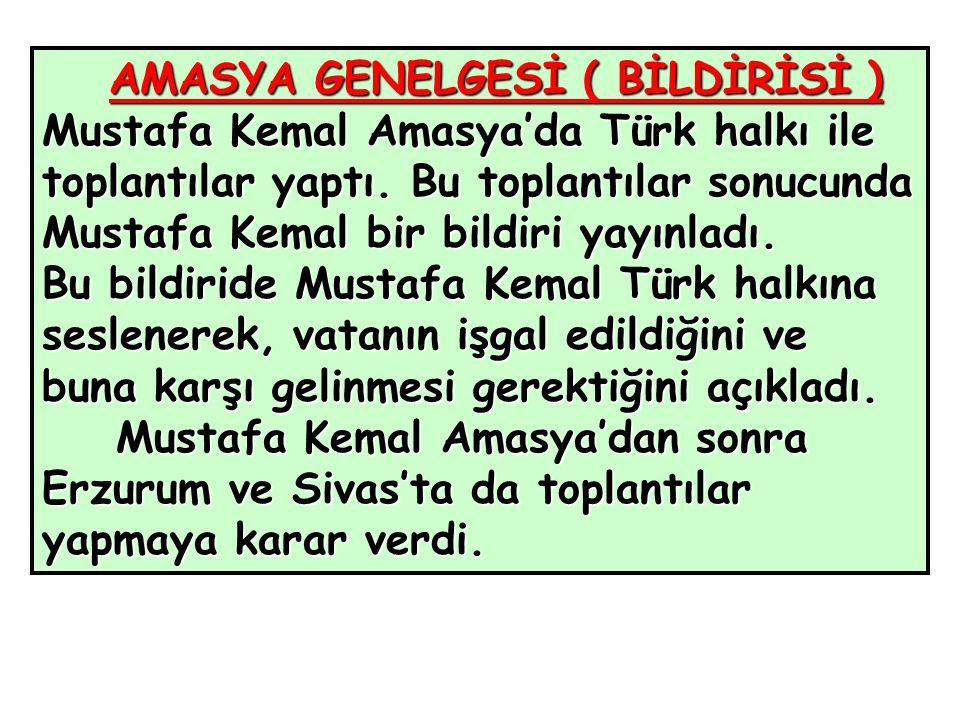 AMASYA GENELGESİ ( BİLDİRİSİ ) Mustafa Kemal Amasya'da Türk halkı ile toplantılar yaptı.