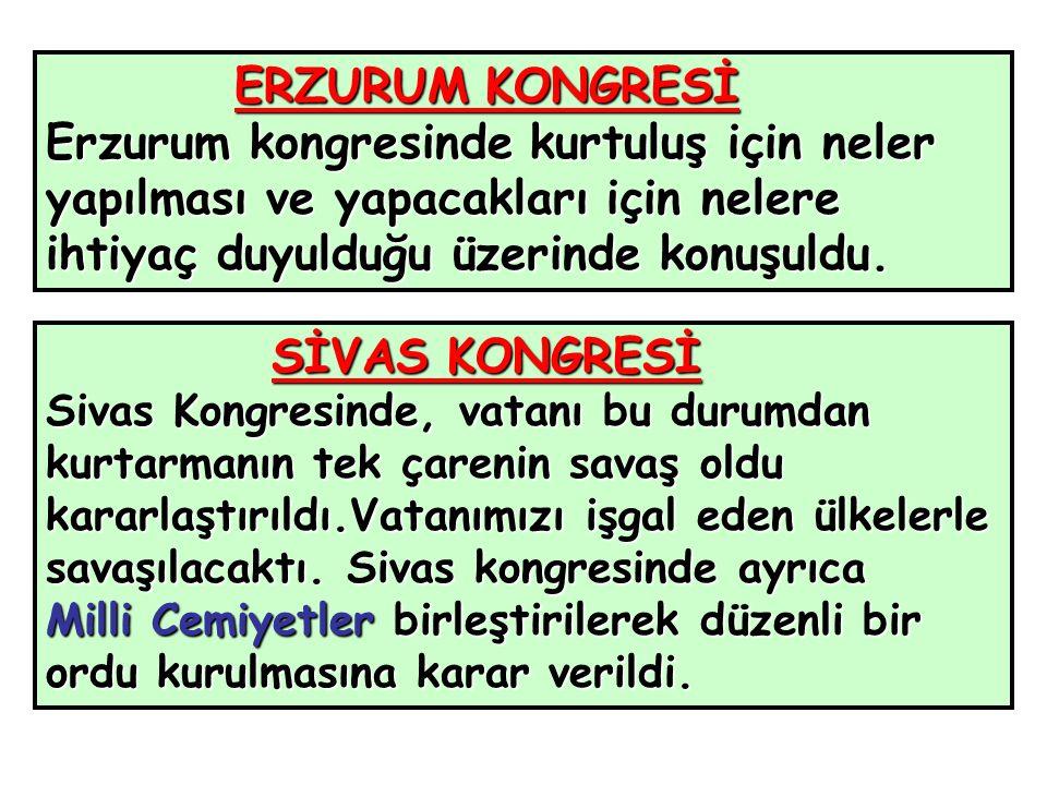 ERZURUM KONGRESİ Erzurum kongresinde kurtuluş için neler yapılması ve yapacakları için nelere ihtiyaç duyulduğu üzerinde konuşuldu.