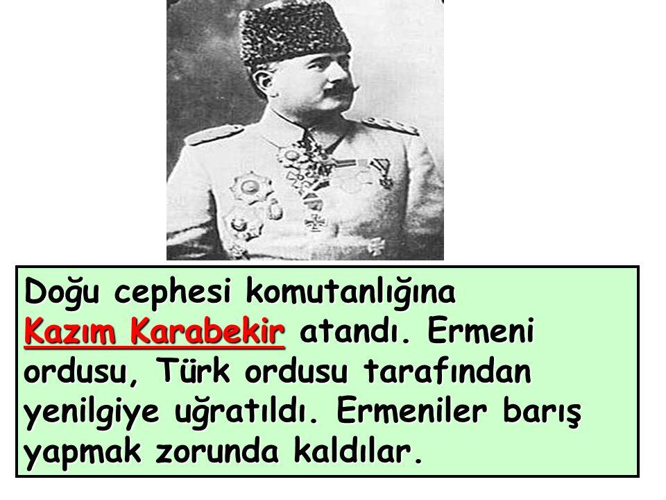 Doğu cephesi komutanlığına Kazım Karabekir atandı.