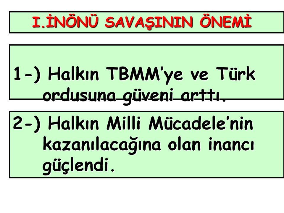I.İNÖNÜ SAVAŞININ ÖNEMİ 1-) Halkın TBMM'ye ve Türk ordusuna güveni arttı.