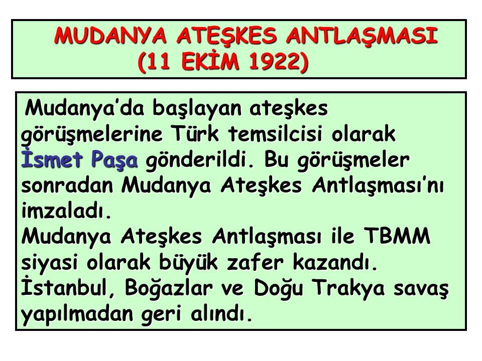 MUDANYA ATEŞKES ANTLAŞMASI (11 EKİM 1922) (11 EKİM 1922) Mudanya'da başlayan ateşkes görüşmelerine Türk temsilcisi olarak İsmet Paşa gönderildi.