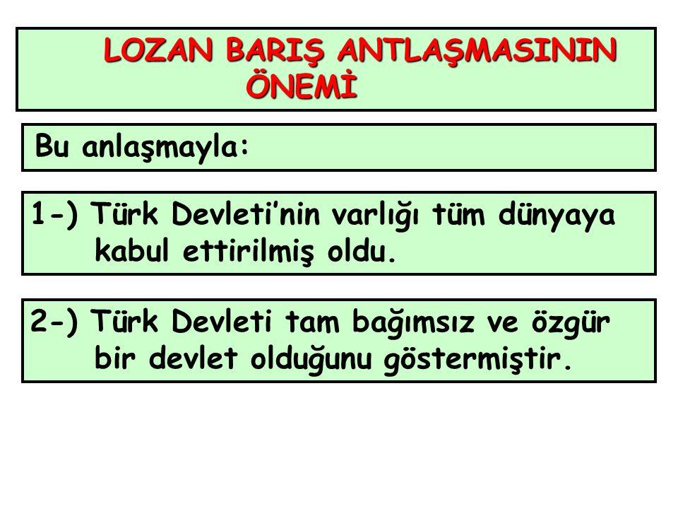 LOZAN BARIŞ ANTLAŞMASININ ÖNEMİ ÖNEMİ Bu anlaşmayla: 1-) Türk Devleti'nin varlığı tüm dünyaya kabul ettirilmiş oldu.