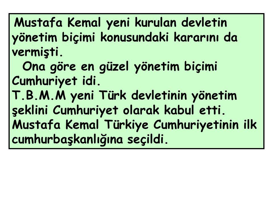 Mustafa Kemal yeni kurulan devletin yönetim biçimi konusundaki kararını da vermişti.