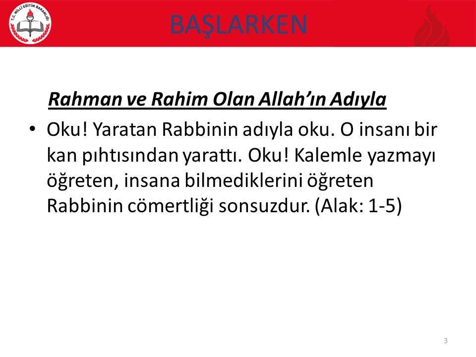BAŞLARKEN Rahman ve Rahim Olan Allah'ın Adıyla Oku! Yaratan Rabbinin adıyla oku. O insanı bir kan pıhtısından yarattı. Oku! Kalemle yazmayı öğreten, i