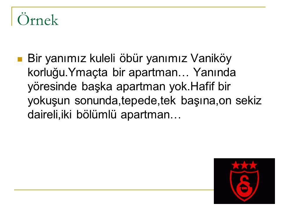 Örnek Bir yanımız kuleli öbür yanımız Vaniköy korluğu.Ymaçta bir apartman… Yanında yöresinde başka apartman yok.Hafif bir yokuşun sonunda,tepede,tek b