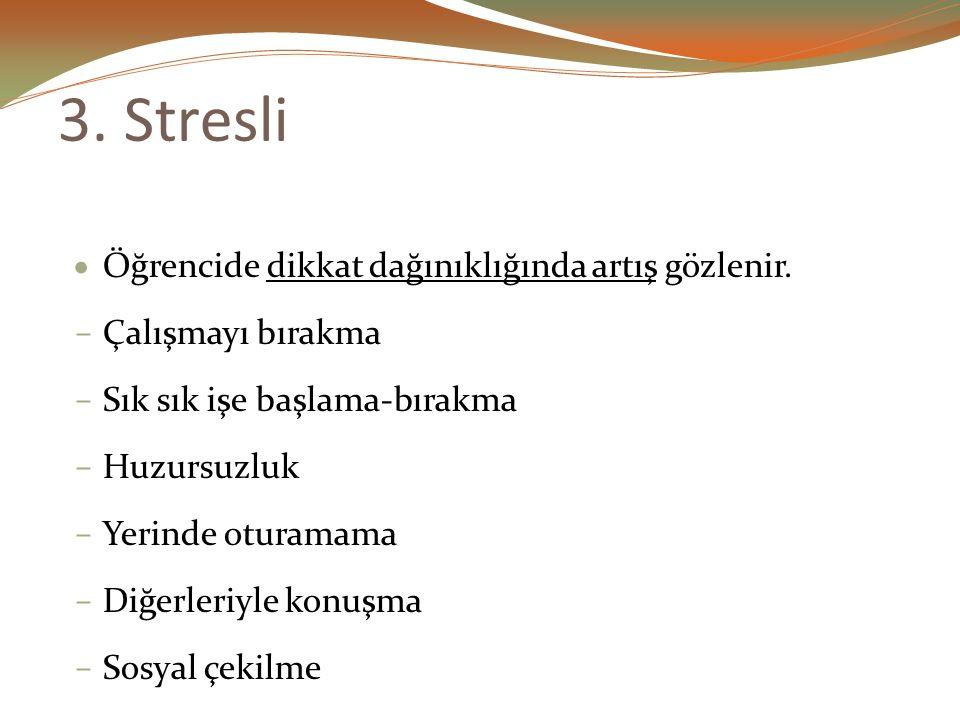 3.Stresli  Öğrencide dikkat dağınıklığında artış gözlenir.