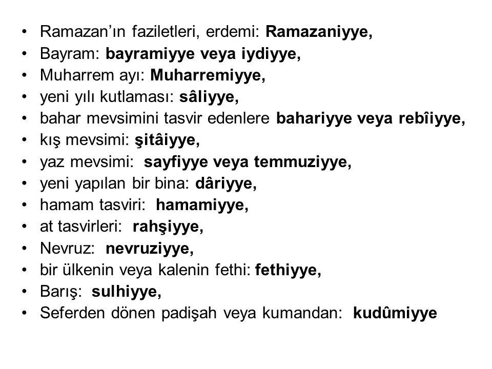 Ramazan'ın faziletleri, erdemi: Ramazaniyye, Bayram: bayramiyye veya iydiyye, Muharrem ayı: Muharremiyye, yeni yılı kutlaması: sâliyye, bahar mevsimin