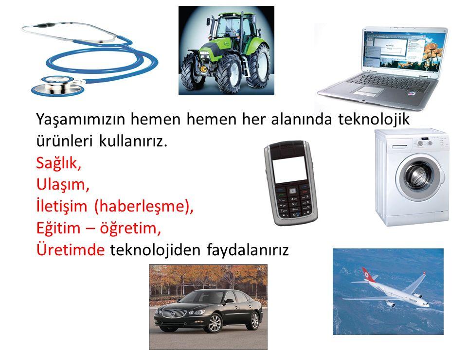 Yaşamımızın hemen hemen her alanında teknolojik ürünleri kullanırız. Sağlık, Ulaşım, İletişim (haberleşme), Eğitim – öğretim, Üretimde teknolojiden fa
