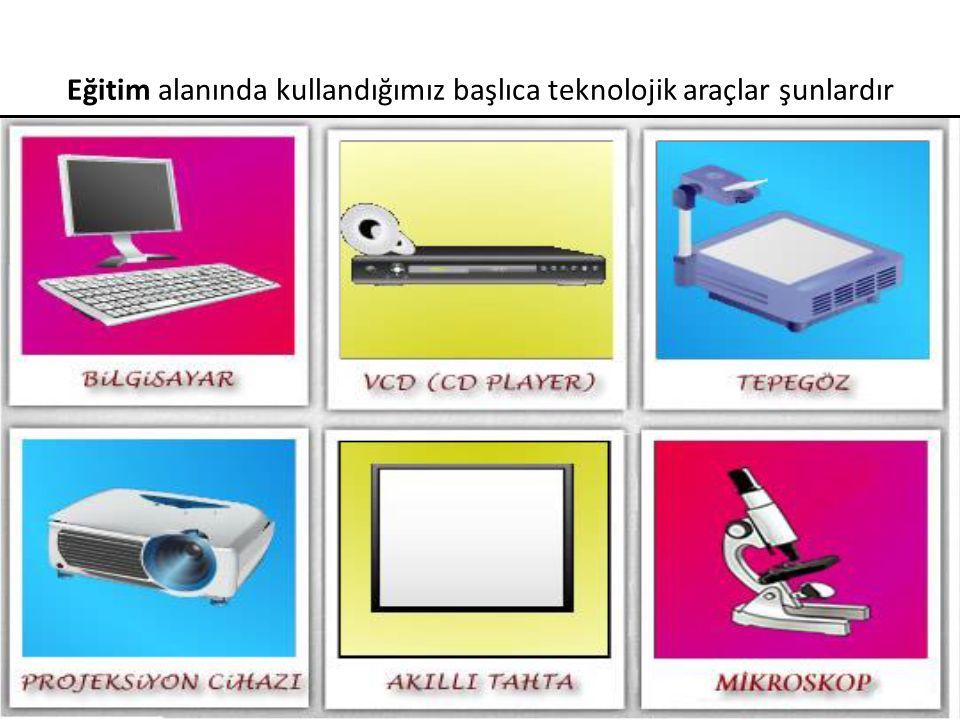Eğitim alanında kullandığımız başlıca teknolojik araçlar şunlardır