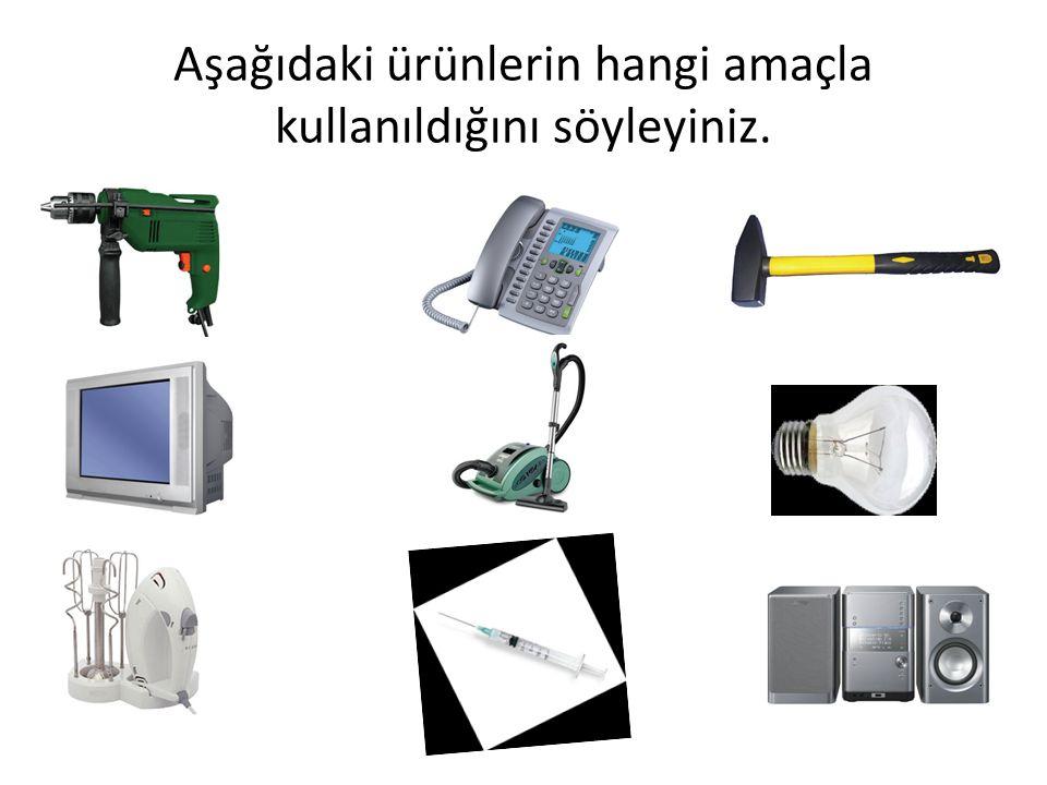 Aşağıdaki ürünlerin hangi amaçla kullanıldığını söyleyiniz.