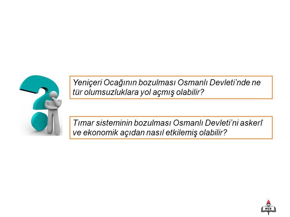 Yeniçeri Ocağının bozulması Osmanlı Devleti'nde ne tür olumsuzluklara yol açmış olabilir.