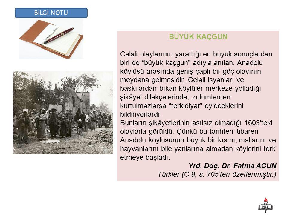 BÜYÜK KAÇGUN Celali olaylarının yarattığı en büyük sonuçlardan biri de büyük kaçgun adıyla anılan, Anadolu köylüsü arasında geniş çaplı bir göç olayının meydana gelmesidir.
