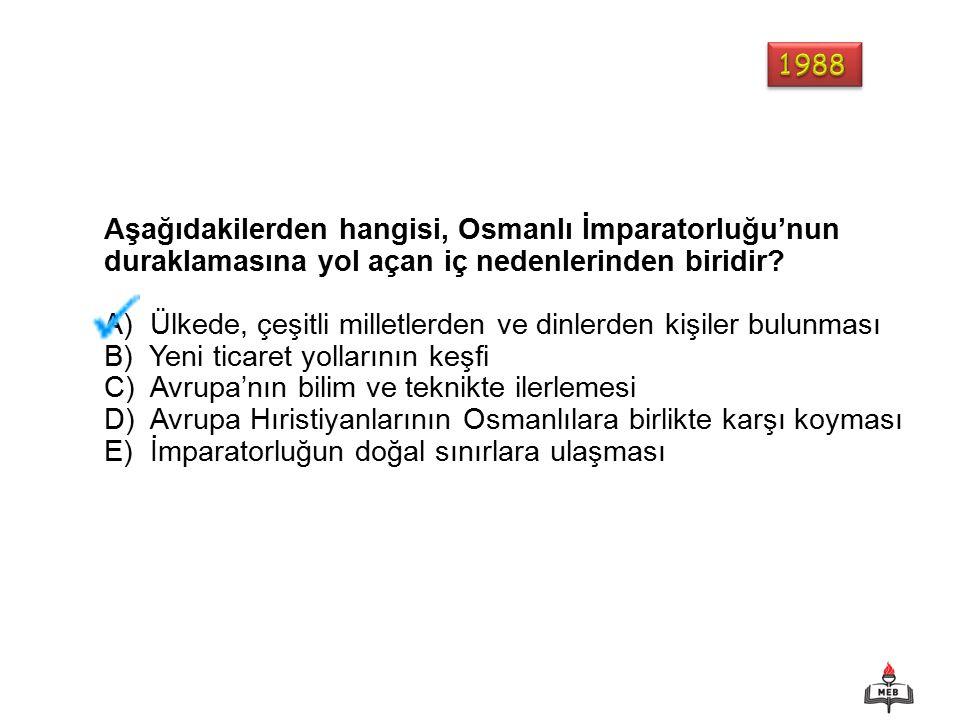 Aşağıdakilerden hangisi, Osmanlı İmparatorluğu'nun duraklamasına yol açan iç nedenlerinden biridir.
