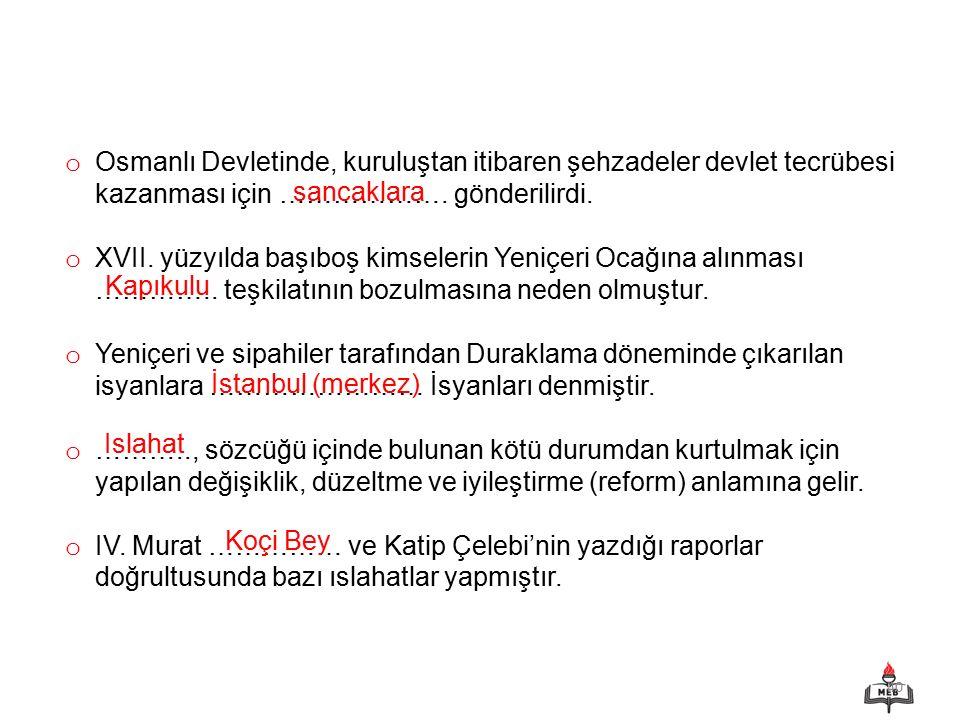 40 o Osmanlı Devletinde, kuruluştan itibaren şehzadeler devlet tecrübesi kazanması için ……………….