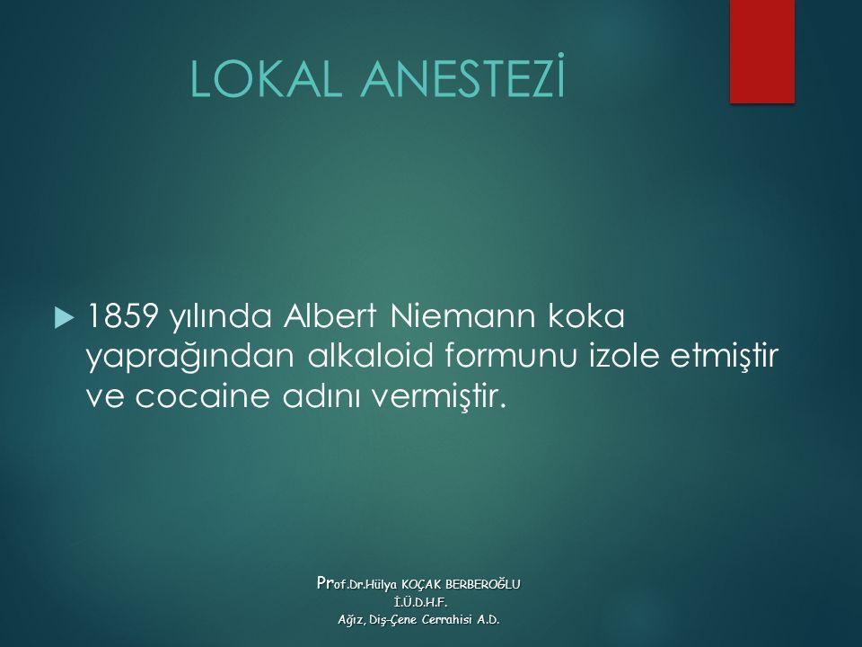LOKAL ANESTEZİ  1859 yılında Albert Niemann koka yaprağından alkaloid formunu izole etmiştir ve cocaine adını vermiştir. Pr of.Dr.Hülya KOÇAK BERBERO