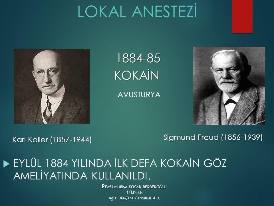 LOKAL ANESTEZİ  EYLÜL 1884 YILINDA İLK DEFA KOKAİN GÖZ AMELİYATINDA KULLANILDI. AVUSTURYA KOKAİN 1884-85 Karl Koller (1857-1944) Sigmund Freud (1856-