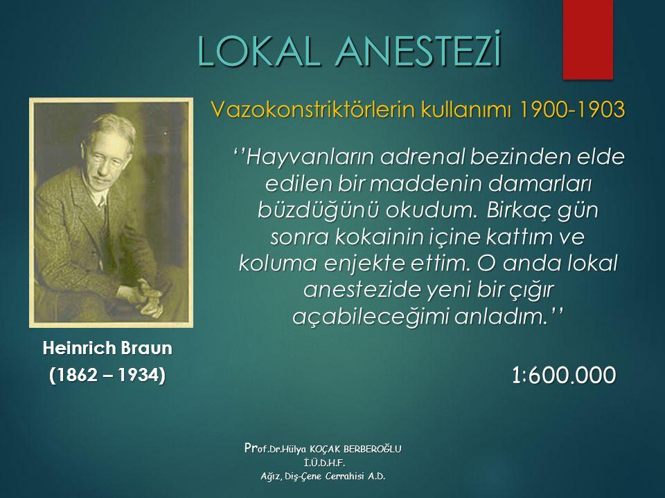 LOKAL ANESTEZİ Heinrich Braun (1862 – 1934) Vazokonstriktörlerin kullanımı 1900-1903 ''Hayvanların adrenal bezinden elde edilen bir maddenin damarları büzdüğünü okudum.