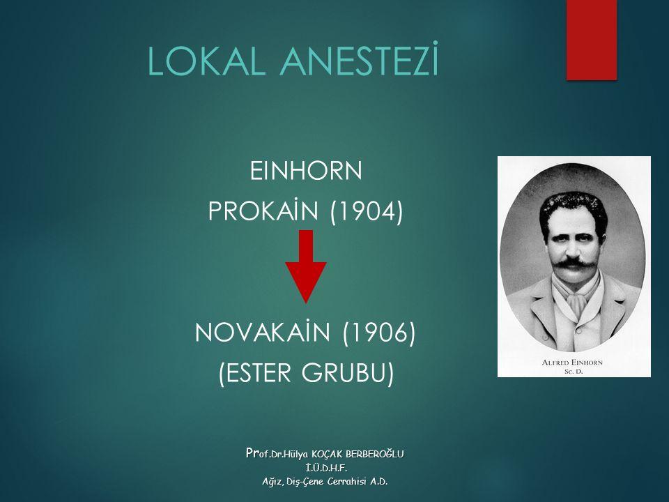 LOKAL ANESTEZİ EINHORN PROKAİN (1904) NOVAKAİN (1906) (ESTER GRUBU) Pr of.Dr.Hülya KOÇAK BERBEROĞLU İ.Ü.D.H.F. İ.Ü.D.H.F. Ağız, Diş-Çene Cerrahisi A.D