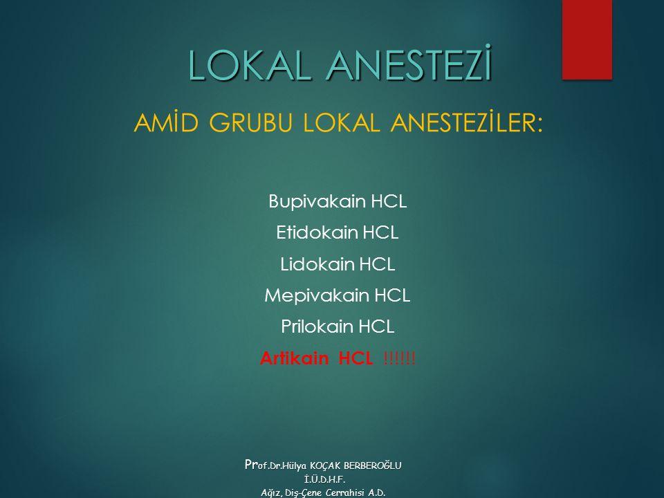 AMİD GRUBU LOKAL ANESTEZİLER: Bupivakain HCL Etidokain HCL Lidokain HCL Mepivakain HCL Prilokain HCL Artikain HCL !!!!!! LOKAL ANESTEZİ Pr of.Dr.Hülya