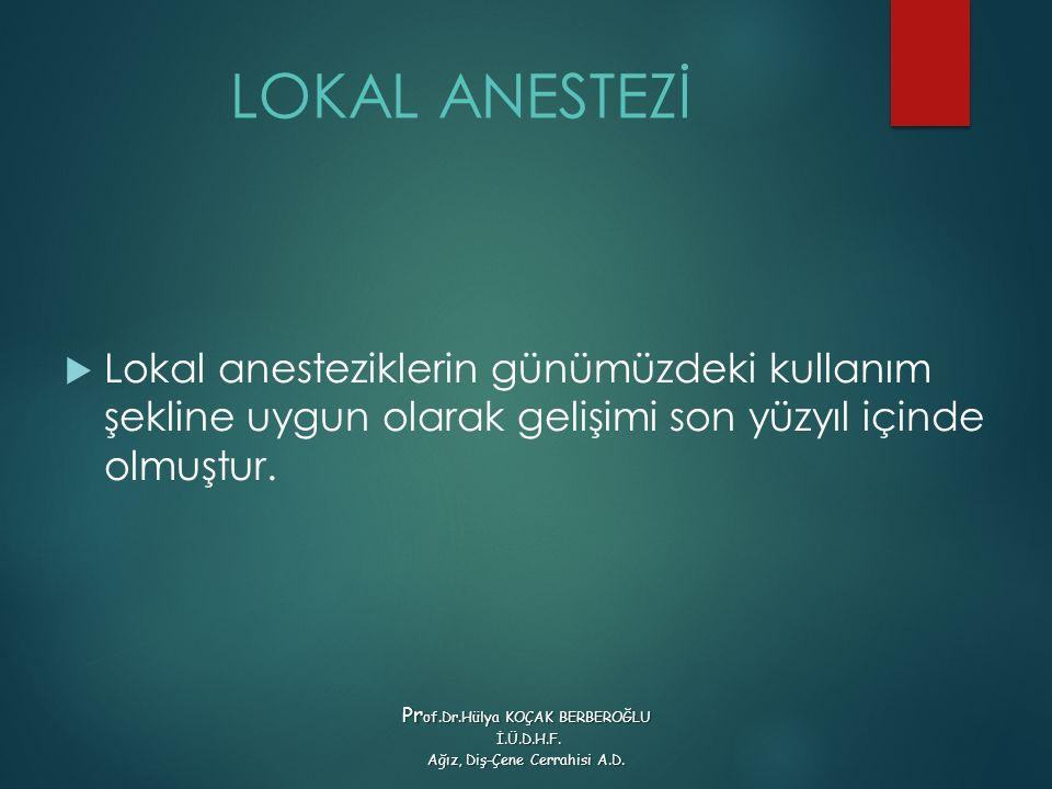 LOKAL ANESTEZİ  Lokal anesteziklerin günümüzdeki kullanım şekline uygun olarak gelişimi son yüzyıl içinde olmuştur. Pr of.Dr.Hülya KOÇAK BERBEROĞLU İ