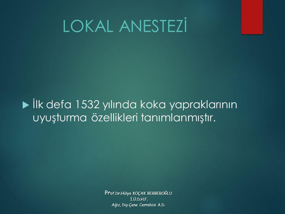 LOKAL ANESTEZİ  İlk defa 1532 yılında koka yapraklarının uyuşturma özellikleri tanımlanmıştır.