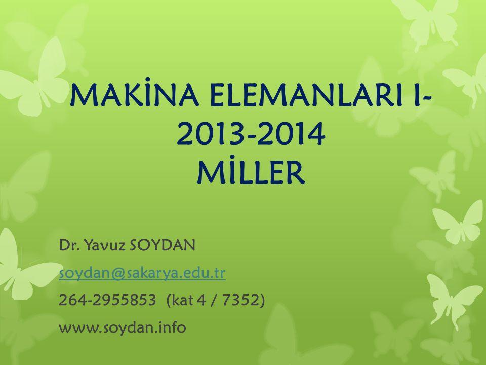 MAKİNA ELEMANLARI I- 2013-2014 MİLLER Dr. Yavuz SOYDAN soydan@sakarya.edu.tr 264-2955853 (kat 4 / 7352) www.soydan.info