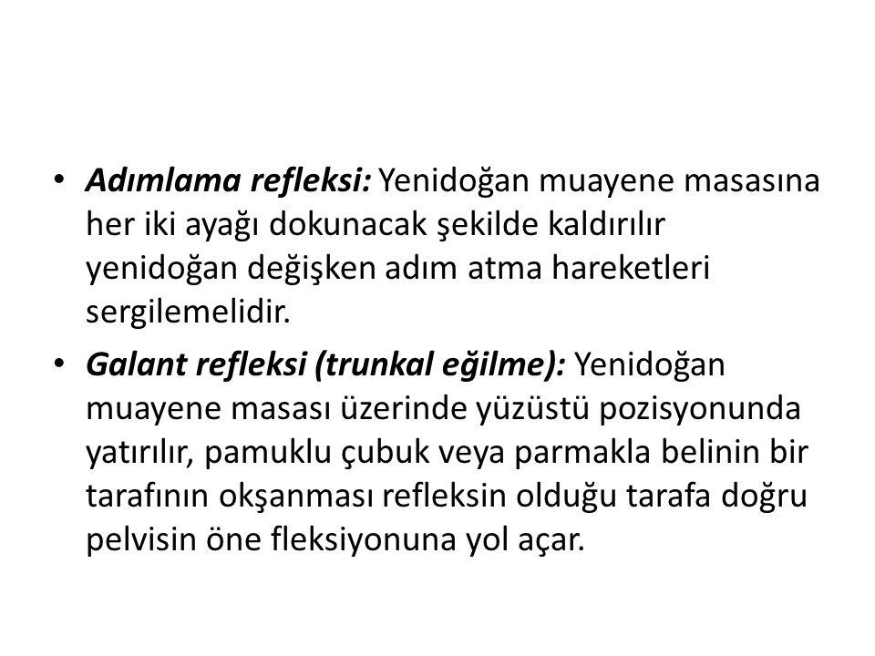 Adımlama refleksi: Yenidoğan muayene masasına her iki ayağı dokunacak şekilde kaldırılır yenidoğan değişken adım atma hareketleri sergilemelidir. Gala