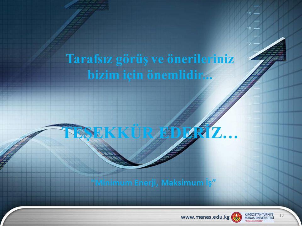 """Tarafsız görüş ve önerileriniz bizim için önemlidir... TEŞEKKÜR EDERİZ… 12 www.manas.edu.kg """"Minimum Enerji, Maksimum İş"""""""